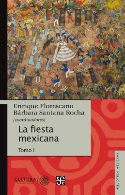 Biblioteca Mexicana: La fiesta mexicana, Enrique Florescano, Bárbara Santana