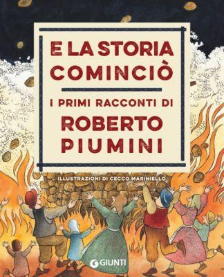 Biblioteca oro dei ragazzi - Giunti: E la storia cominciò, Roberto Piumini