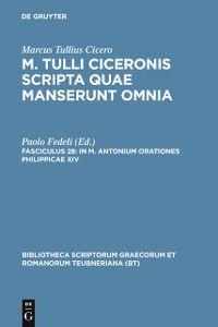 Bibliotheca scriptorum Graecorum et Romanorum Teubneriana: In M. Antonium orationes Philippicae XIV