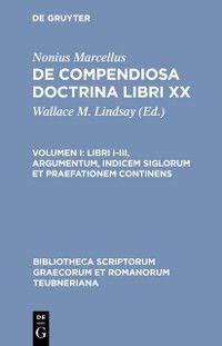 Bibliotheca scriptorum Graecorum et Romanorum Teubneriana: Libri I-III, argumentum, indicem siglorum et praefationem continens, Nonius Marcellus