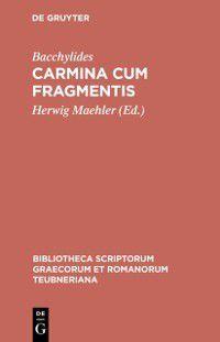 Bibliotheca scriptorum Graecorum et Romanorum Teubneriana: Carmina cum fragmentis, Bacchylides