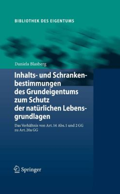 Bibliothek des Eigentums: Inhalts- und Schrankenbestimmungen des Grundeigentums zum Schutz der natürlichen Lebensgrundlagen, Daniela Blasberg