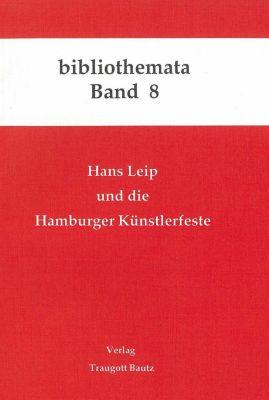 Bibliothemata: Hans Leip und die Hamburger Künstlerfeste, H Kühn, M Mahn, J Marbach, H Weigel, E M Wischermann