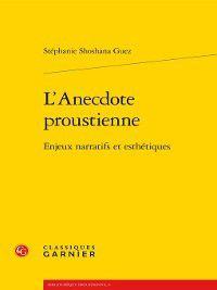 Bibliothèque proustienne: L'Anecdote proustienne--Enjeux narratifs et esthétiques, Stéphanie Shoshana Guez