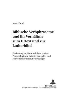 Biblische Verbphraseme und ihr Verhältnis zum Urtext und zur Lutherbibel, Jouko Parad