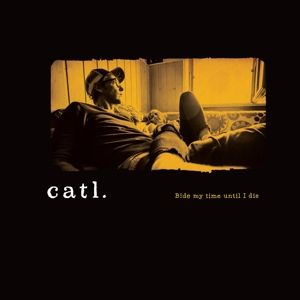 Bide My Time Until I Die..., Catl.