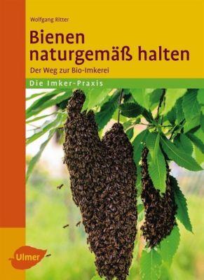 Bienen naturgemäß halten - Wolfgang Ritter |