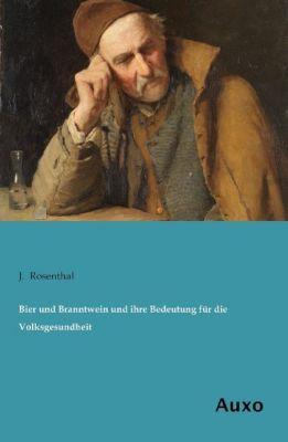 Bier und Branntwein und ihre Bedeutung für die Volksgesundheit - J. Rosenthal pdf epub