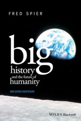 Big History and the Future of Humanity, Fred Spier