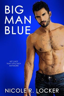 Big Man Blue: Big Man Blue, Nicole R. Locker