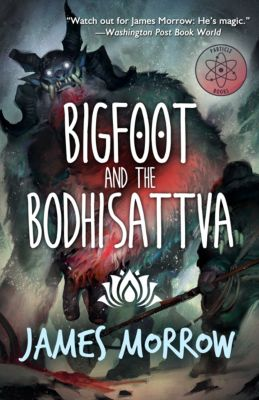 Bigfoot and the Bodhisattva, James Morrow