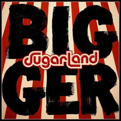 Bigger, Sugarland