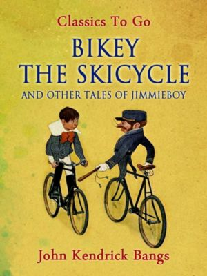 Bikey the Skicycle and Other Tales of Jimmieboy, John Kendrick Bangs