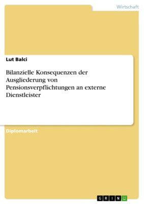 Bilanzielle Konsequenzen der Ausgliederung von Pensionsverpflichtungen an externe Dienstleister, Lut Balci