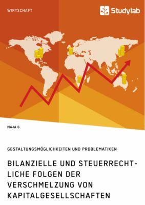 Bilanzielle und steuerrechtliche Folgen der Verschmelzung von Kapitalgesellschaften, Maja G.