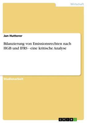 Bilanzierung von Emissionsrechten nach HGB und IFRS - eine kritische Analyse, Jan Hutterer
