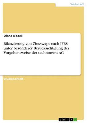 Bilanzierung von Zinsswaps nach IFRS unter besonderer Berücksichtigung der Vorgehensweise der technotrans AG, Diana Noack