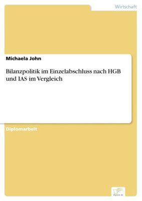 Bilanzpolitik im Einzelabschluss nach HGB und IAS im Vergleich, Michaela John