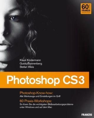 Bildbearbeitung mit Photoshop: Photoshop CS3, Stefan Weis, Klaus Kindermann, Guido Sonnenberg