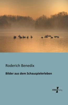 Bilder aus dem Schauspielerleben - Roderich Benedix |