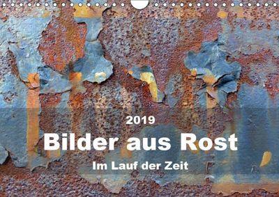 Bilder aus Rost - Im Lauf der ZeitAT-Version (Wandkalender 2019 DIN A4 quer), B. Hilmer-Schröer + Ralf Schröer