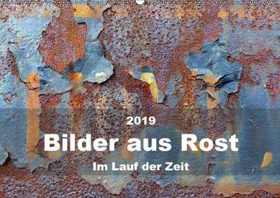 Bilder aus Rost - Im Lauf der ZeitAT-Version (Wandkalender 2019 DIN A2 quer), B. Hilmer-Schröer + Ralf Schröer