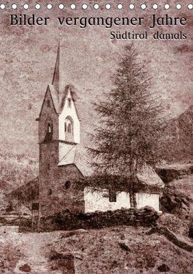 Bilder vergangener Jahre - Südtirol damals (Tischkalender 2019 DIN A5 hoch), Georg Niederkofler