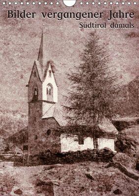 Bilder vergangener Jahre - Südtirol damals (Wandkalender 2019 DIN A4 hoch), Georg Niederkofler