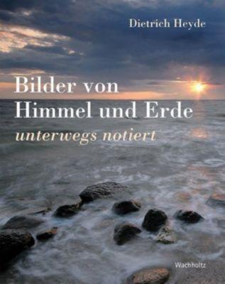 Bilder von Himmel und Erde, Dietrich Heyde