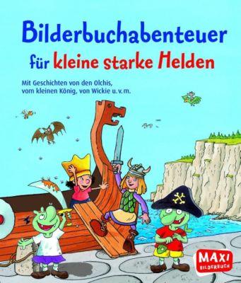 Bilderbuchabenteuer für kleine starke Helden, Hedwig Munck, Katharina Wieker, Erhard Dietl