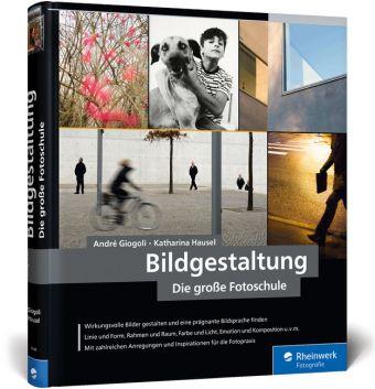 Bildgestaltung. Die große Fotoschule, André Giogoli, Katharina Hausel