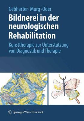 Bildnerei in der neurologischen Rehabilitation, Walter Oder, Monika Murg, Elisabeth Gebharter