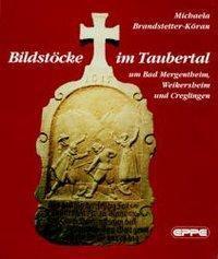 Bildstöcke im Taubertal um Bad Mergentheim, Weikersheim und Creglingen, Michaela Brandstetter-Köran