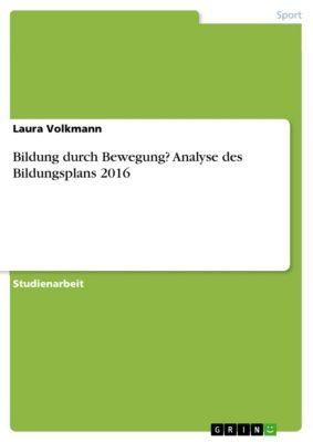 Bildung durch Bewegung? Analyse des Bildungsplans 2016, Laura Volkmann