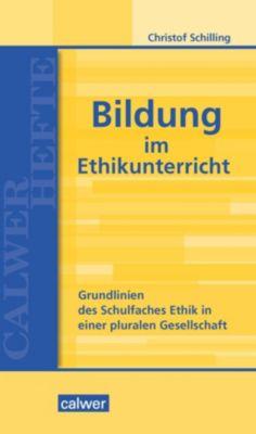 Bildung im Ethikunterricht - Christof Schilling |