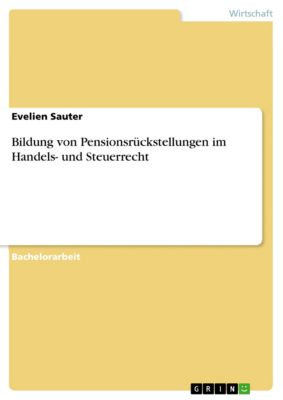 Bildung von Pensionsrückstellungen im Handels- und Steuerrecht, Evelien Sauter