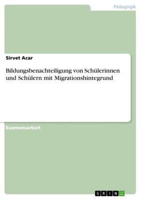 Bildungsbenachteiligung von Schülerinnen und Schülern mit Migrationshintegrund, Sirvet Acar