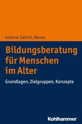 Bildungsberatung für Menschen im Alter, Franz Kolland, Anna Wanka, Vera Gallistl