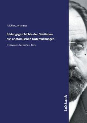 Bildungsgeschichte der Genitalien aus anatomischen Untersuchungen - Johannes Müller |