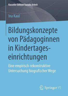 Bildungskonzepte von Pädagoginnen in Kindertageseinrichtungen - Ina Kaul  