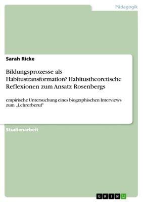 Bildungsprozesse als Habitustransformation? Habitustheoretische Reflexionen zum Ansatz Rosenbergs, Sarah Ricke