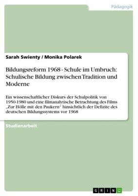 Bildungsreform 1968 - Schule im Umbruch: Schulische Bildung zwischen Tradition und Moderne, Monika Polarek, Sarah Swienty