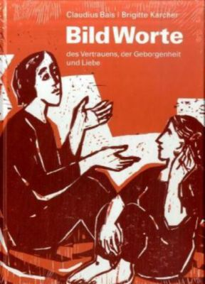 BildWorte des Vertrauens, der Geborgenheit und Liebe, Claudius Bals, Brigitte Karcher
