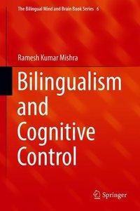 Bilingualism and Cognitive Control, Ramesh Kumar Mishra