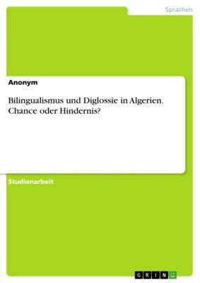Bilingualismus und Diglossie in Algerien. Chance oder Hindernis?