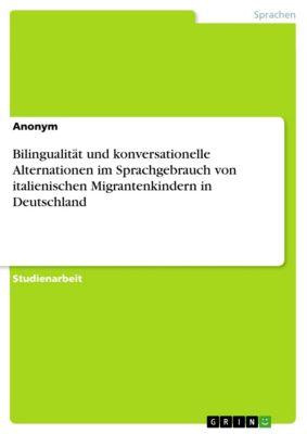 Bilingualität und konversationelle Alternationen im Sprachgebrauch von italienischen Migrantenkindern in Deutschland