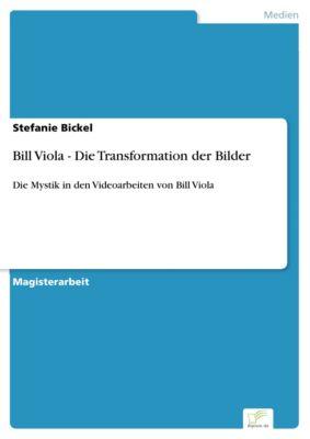 Bill Viola - Die Transformation der Bilder, Stefanie Bickel