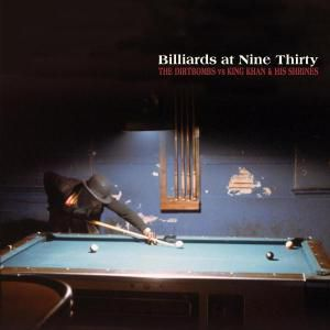 Billiards At Nine Thirty, Dirtbombs vs King Khan & His Shrines