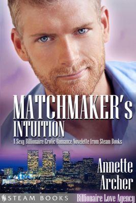 Billionaire Love Agency: Matchmaker's Intuition - A Sexy Billionaire Erotic Romance Novelette from Steam Books, Steam Books, Annette Archer