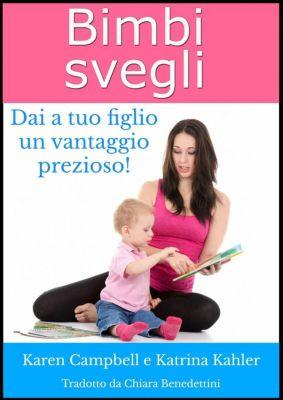 Bimbi Svegli - Dai a tuo figlio un vantaggio prezioso!, Karen Campbell